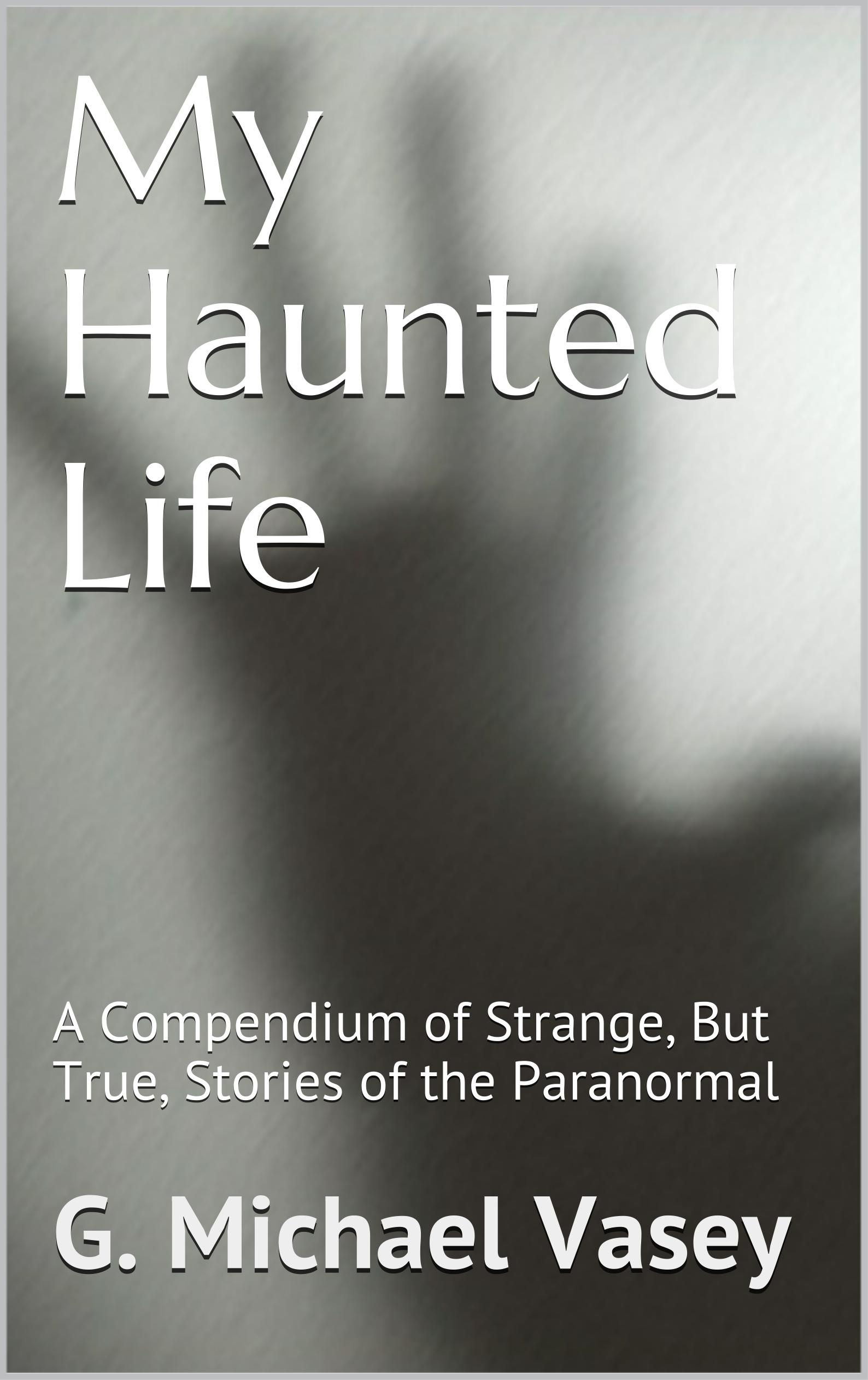 haunted life compendium strange true stories paranormal