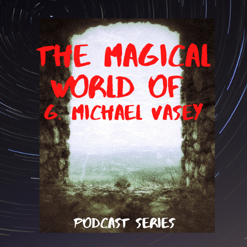 The Magical World of G. Michael Vasey Podcast